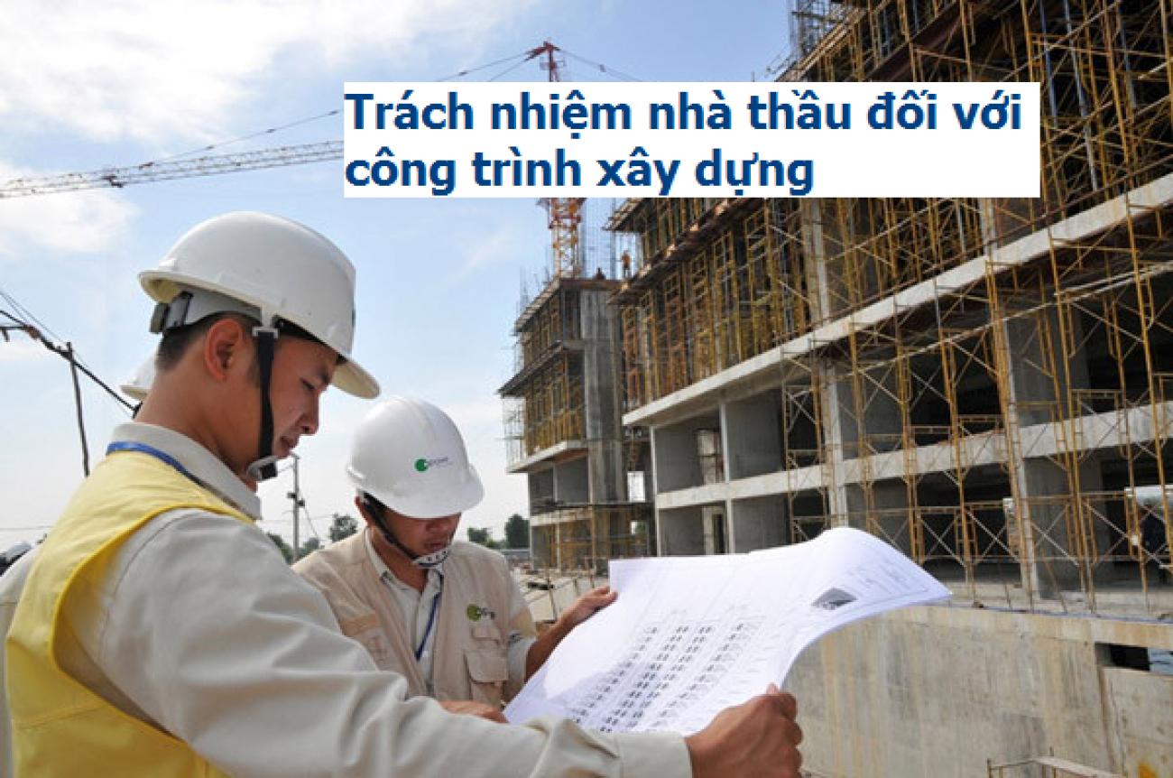 Trách nhiệm của nhà thầu trong thi công xây dựng
